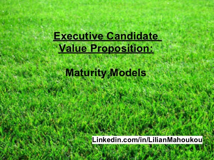 Executive Candidate Value Proposition:  Maturity Models      Linkedin.com/in/LilianMahoukou