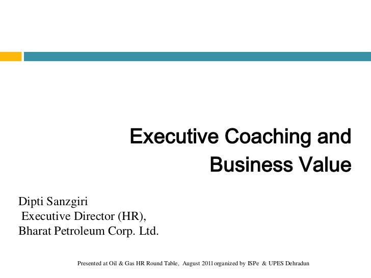 Executive Coaching and                                     Business ValueDipti SanzgiriExecutive Director (HR),Bharat Petr...
