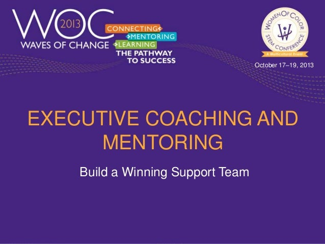 October 17–19, 2013  EXECUTIVE COACHING AND MENTORING Build a Winning Support Team