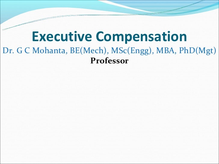 Executive CompensationDr. G C Mohanta, BE(Mech), MSc(Engg), MBA, PhD(Mgt)                     Professor