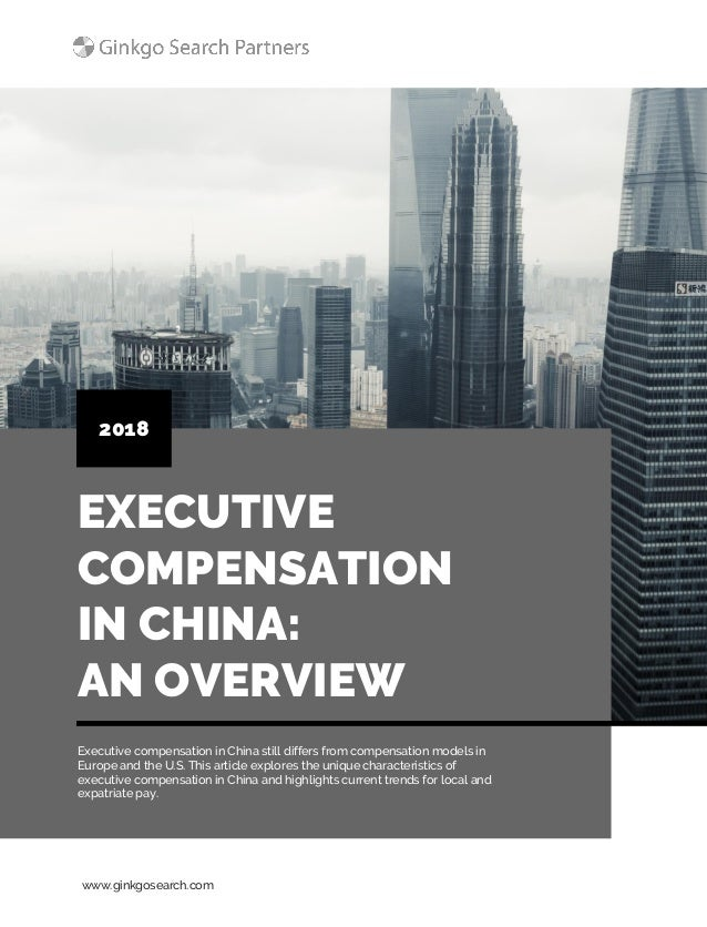 www.ginkgosearch.com EXECUTIVE COMPENSATION IN CHINA: AN OVERVIEW 2018 Executive compensation in China still differs from ...
