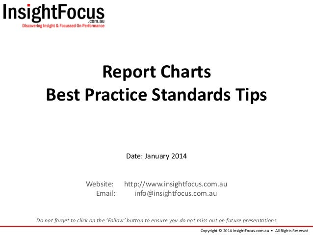 Report Charts Best Practice Standards Tips Date: January 2014  Website: Email:  http://www.insightfocus.com.au info@insigh...