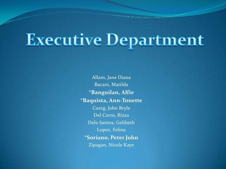 Executive Department<br />Allam, Jane Diana<br />Bacani, Matilda<br />*Banguilan, Alfie<br />*Baquista, Ann-Tonette<br />C...