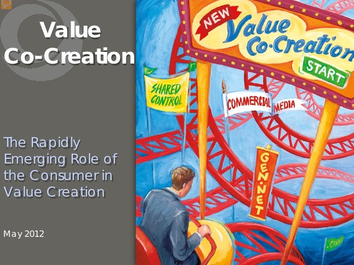 ValueCo-CreationThe RapidlyEmerging Role ofthe Consumer inValue CreationMay 2012
