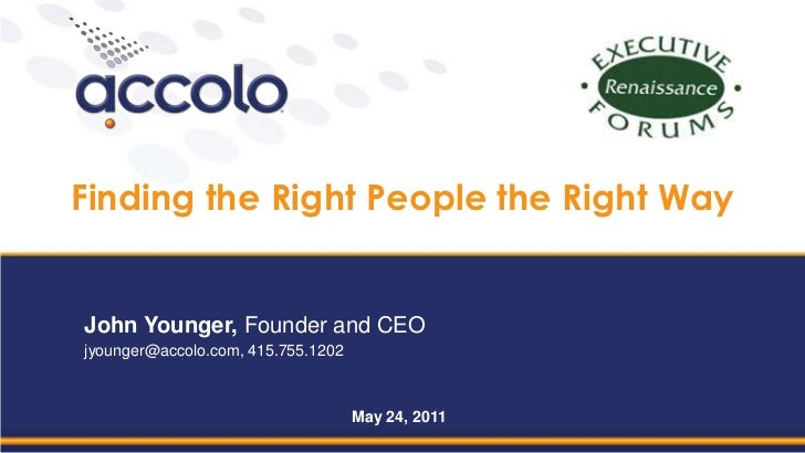 Finding the Right People the Right WayJohn Younger, Founder and CEOjyounger@accolo.com, 415.755.1202                      ...
