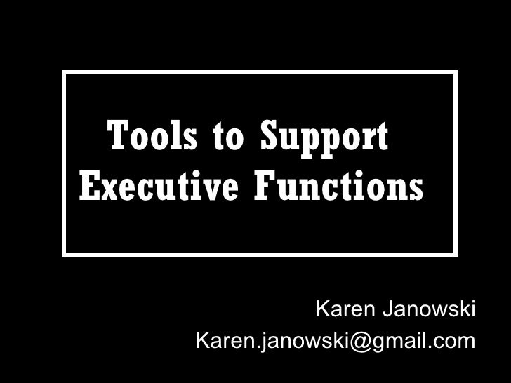 Tools to Support  Executive Functions   Karen Janowski [email_address]