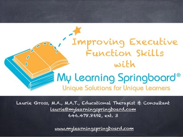 Laurie Gross, M.A., M.A.T., Educational Therapist & Consultant laurie@mylearningspringboard.com 646.478.8692, ext. 3 www.m...