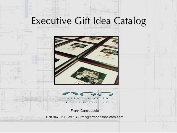 Executive Gift Idea Catalog Frank Carcioppolo 678.947.0579 ex 13 |  [email_address]