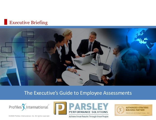 ©2009 Profiles International, Inc. All rights reserved. Executive Briefing The Executive's Guide to Employee Assessments