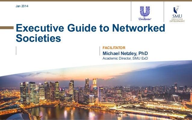 Jan 2014  Executive Guide to Networked Societies FACILITATOR  Michael Netzley, PhD Academic Director, SMU ExD