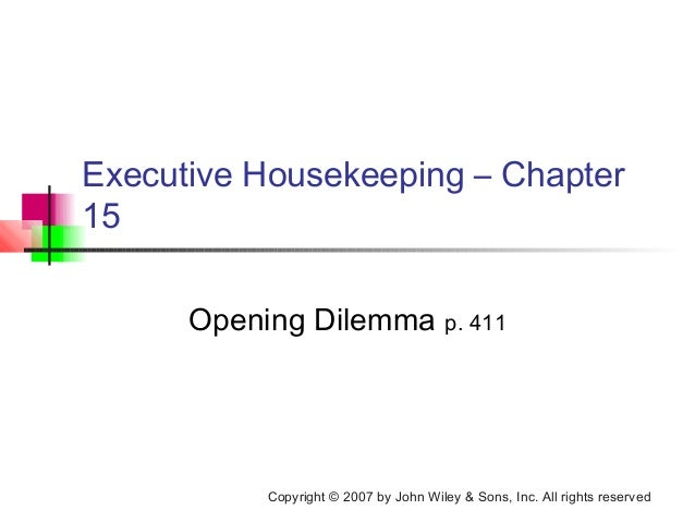 Copyright © 2007 by John Wiley & Sons, Inc. All rights reserved Executive Housekeeping – Chapter 15 Opening Dilemma p. 411