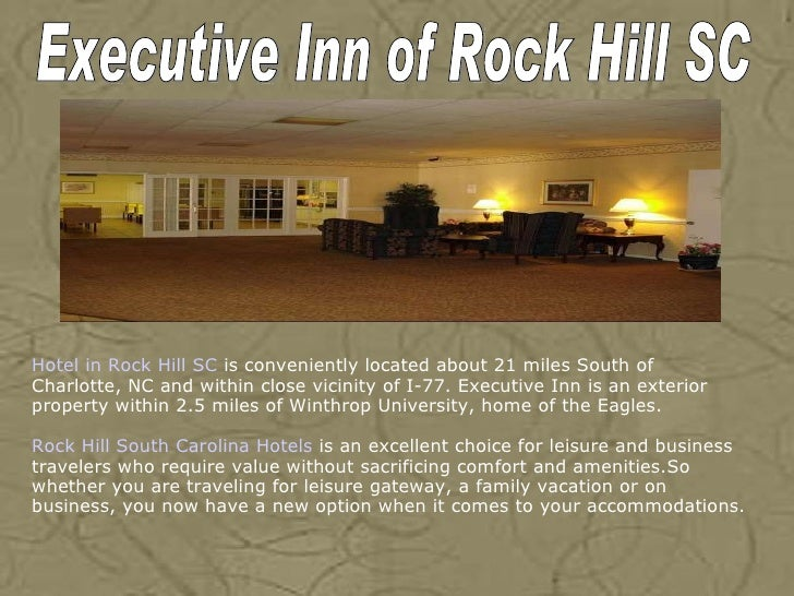 Hotel in Rock Hill SC  is conveniently located about 21 miles South of Charlotte, NC and within close vicinity of I-77. Ex...