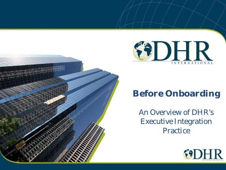 Before Onboarding An Overview of DHR's Executive Integration       Practice