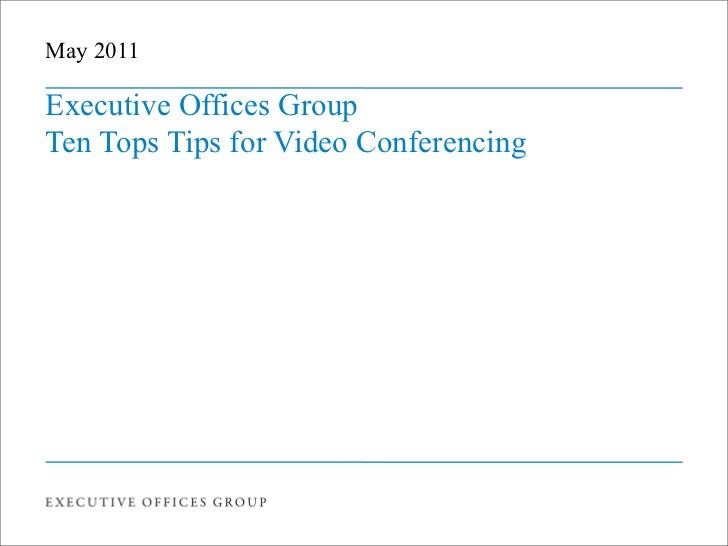 May 2011Executive Offices GroupTen Tops Tips for Video Conferencing
