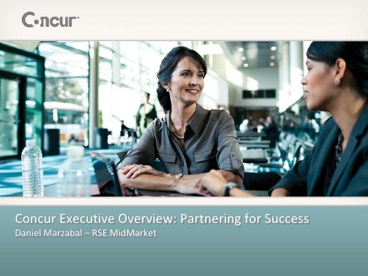 Concur Executive Overview: Partnering for SuccessDaniel Marzabal – RSE MidMarket