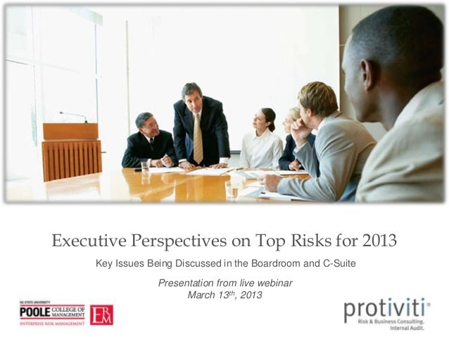 Executive Perspectives on Top Risks for 2013     Key Issues Being Discussed in the Boardroom and C-Suite                  ...