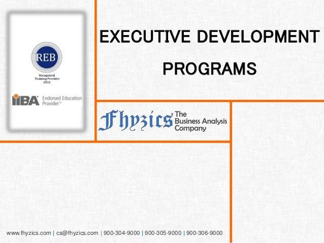 www.fhyzics.com | cs@fhyzics.com | 900-304-9000 | 900-305-9000 | 900-306-9000 EXECUTIVE DEVELOPMENT PROGRAMS