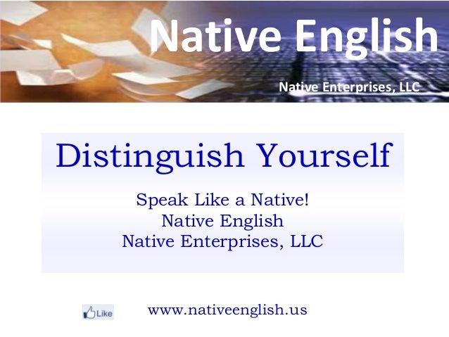 Native EnglishDistinguish YourselfSpeak Like a Native!Native EnglishNative Enterprises, LLCwww.nativeenglish.usNative Ente...