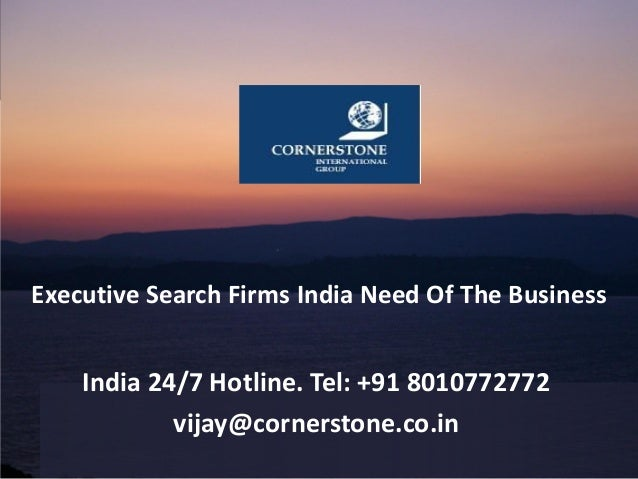 Executive Search Firms India Need Of The Business India 24/7 Hotline. Tel: +91 8010772772 vijay@cornerstone.co.in