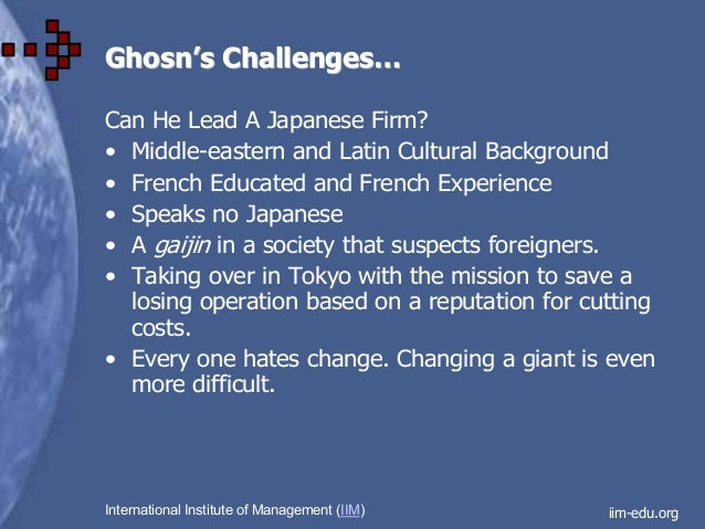 case 30 the global leadership of carlos ghosn at nissan Ghosn is about to apply those corporate skills to renault, which owns 44 percent of nissan, when he assumes the ceo position at the french group while remaining at the helm of nissan.