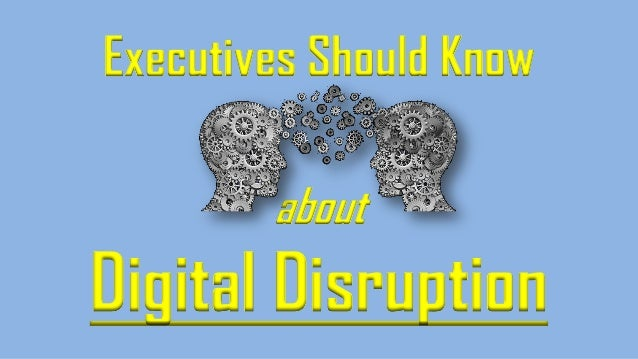 Executives Should Know about Digital Disruption
