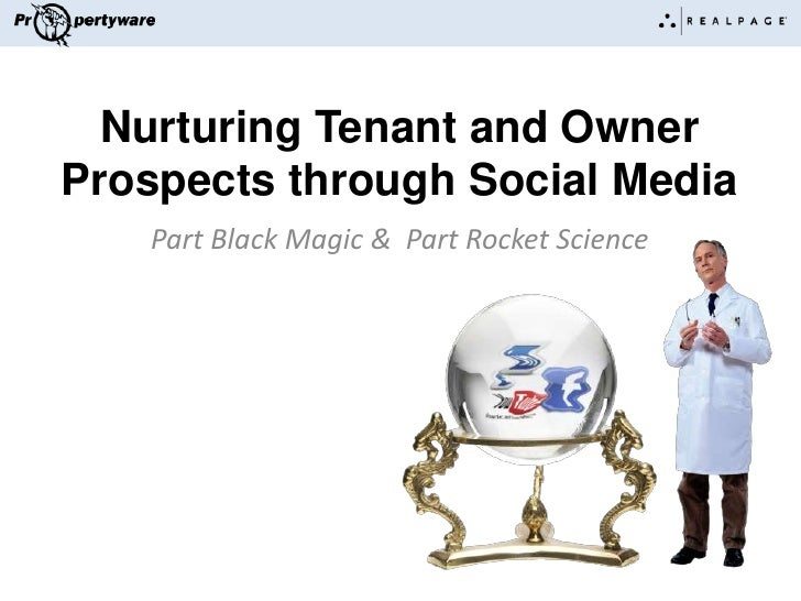 Nurturing Tenant and Owner Prospects through Social Media<br />Part Black Magic &  Part Rocket Science<br />
