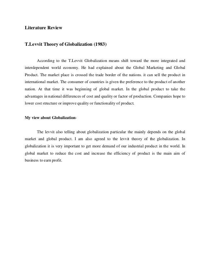 Literature ReviewT.Levvit Theory of Globalization (1983)       According to the T.Levvit Globalization means shift toward ...