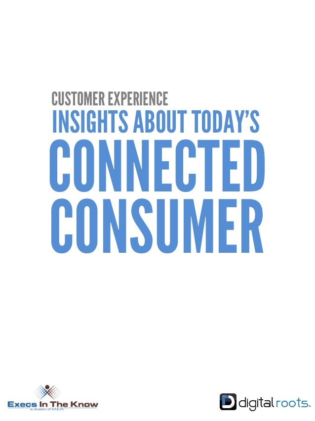 CONSUMER CONNECTED CUSTOMER EXPERIENCE INSIGHTS ABOUT TODAY'S
