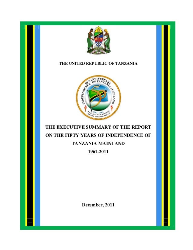 iTHE UNITED REPUBLIC OF TANZANIATHE EXECUTIVE SUMMARY OF THE REPORTON THE FIFTY YEARS OF INDEPENDENCE OFTANZANIA MAINLAND1...