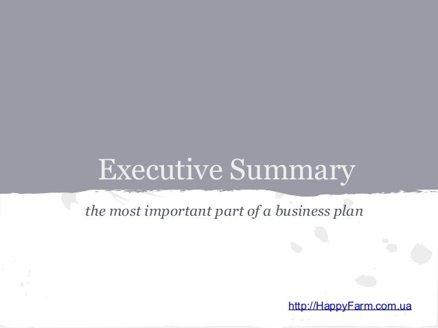 Executive Summary the most important part of a business plan  http://HappyFarm.com.ua