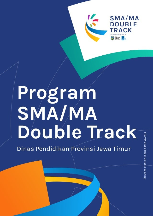 SMA/MADoubleTrack|ExecutiveSummary Program Dinas Pendidikan Provinsi Jawa Timur SMA/MA Double Track DINAS PENDIDIKAN PROVI...