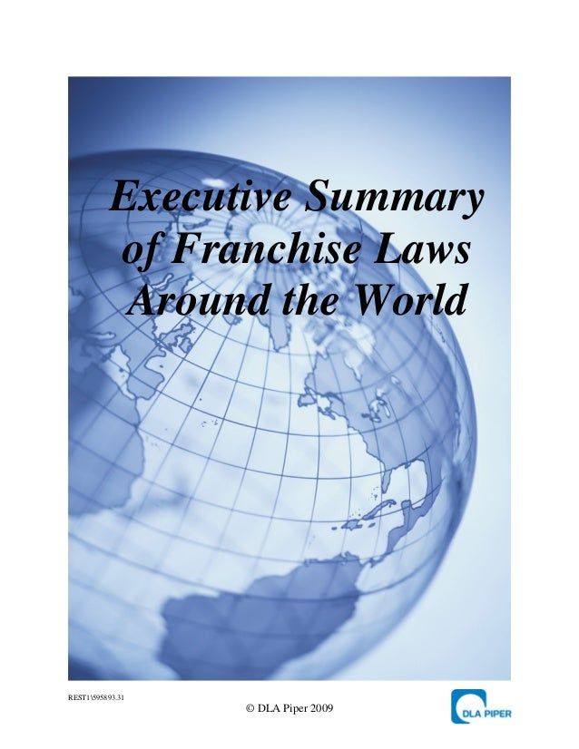 Executive Summary          of Franchise Laws           Around the WorldREST1595893.31                  © DLA Piper 2009