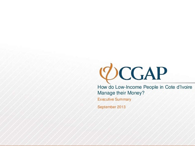 How do Low-Income People in Cote d'Ivoire Manage their Money? Executive Summary September 2013