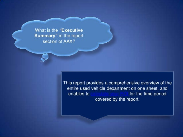 """What is the """"Executive Summary"""" in the report section of AAX? This report provides a comprehensive overview of the entire ..."""