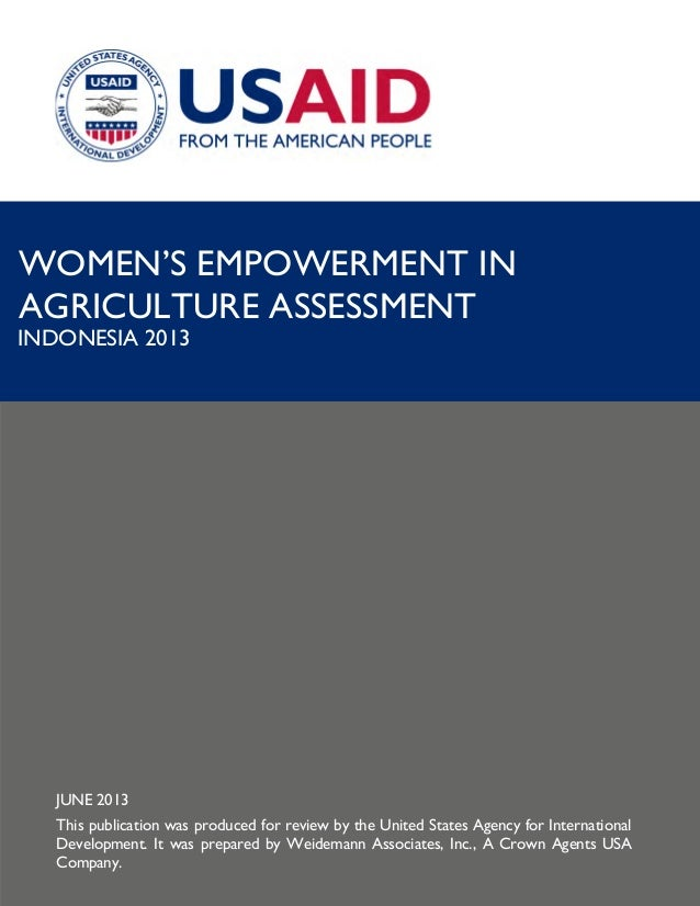 WOMEN'S EMPOWERMENT IN AGRICULTURE ASSESSMENT  INDONESIA 2013  JUNE 2013 This publication was produced for review by the U...
