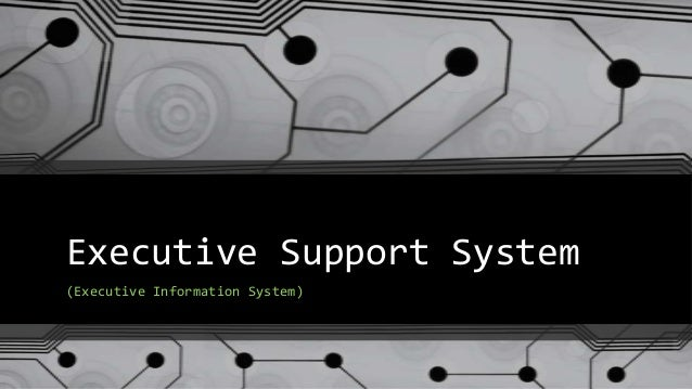 Executive Support System (Executive Information System)