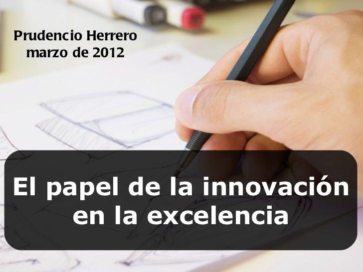 Prudencio Herrero  marzo de 2012El papel de la innovación     en la excelencia