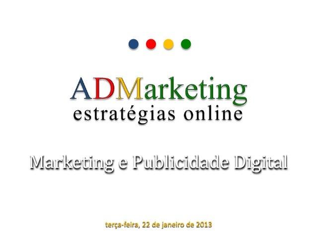 Marketing e Publicidade Digital         terça-feira, 22 de janeiro de 2013