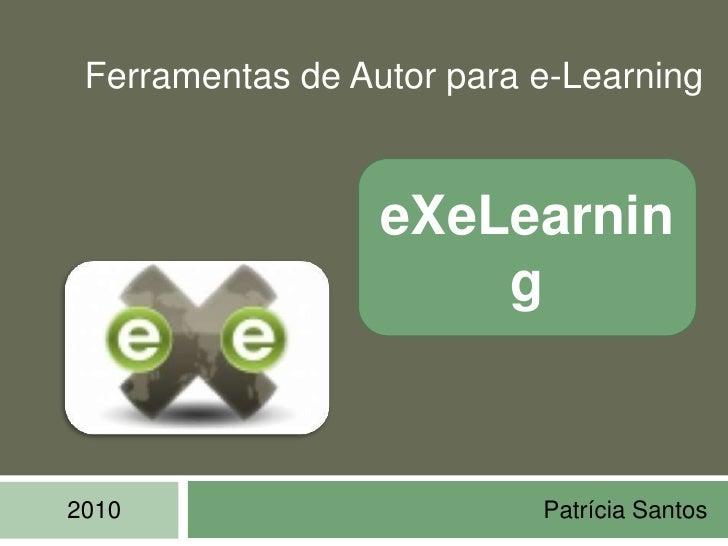 Ferramentas de Autor para e-Learning<br />eXeLearning<br />Patrícia Santos<br />2010<br />