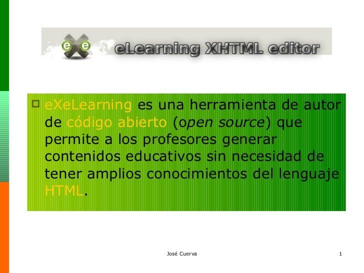 <ul><li>eXeLearning  es una herramienta de autor de  código abierto  (o pen source ) que permite a los profesores generar ...
