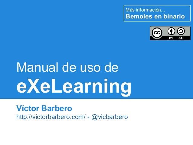 Más información...                                      Bemoles en binarioManual de uso deeXeLearningVíctor Barberohttp://...