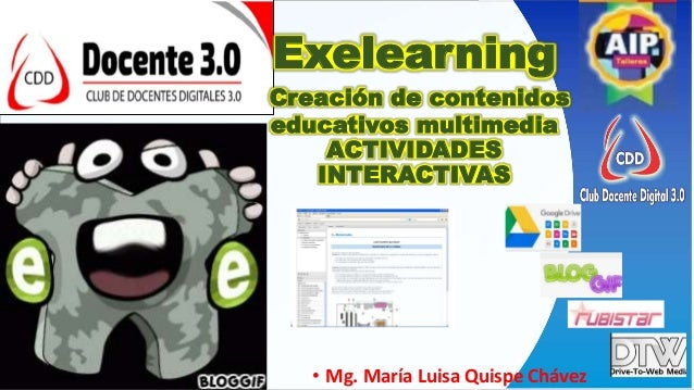 Exelearning Creación de contenidos educativos multimedia ACTIVIDADES INTERACTIVAS • Mg. María Luisa Quispe Chávez