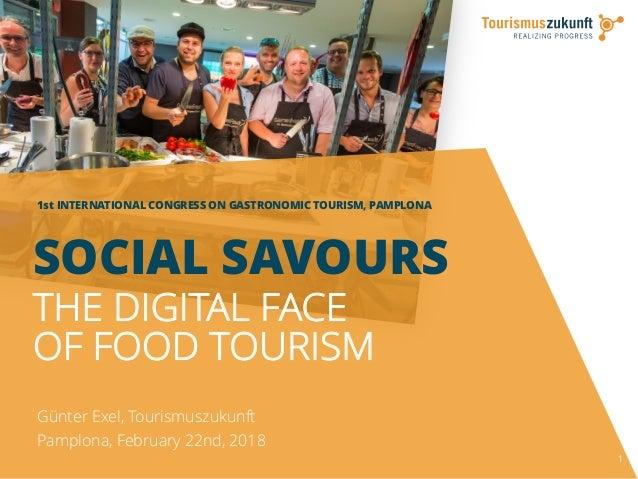 1st INTERNATIONAL CONGRESS ON GASTRONOMIC TOURISM, PAMPLONA 1 Günter Exel, Tourismuszukunft Pamplona, February 22nd, 2018 ...