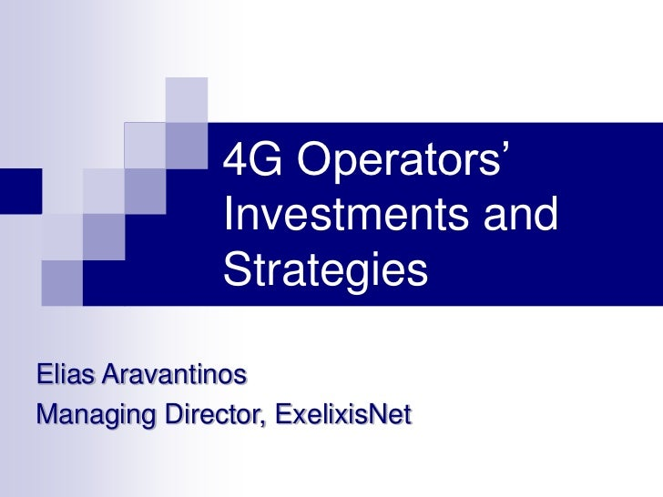 4G Operators'              Investments and              StrategiesElias AravantinosManaging Director, ExelixisNet