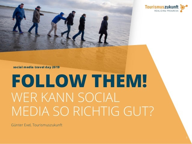 social media travel day 2019 1 FOLLOW THEM! WER KANN SOCIAL MEDIA SO RICHTIG GUT? Günter Exel, Tourismuszukunft