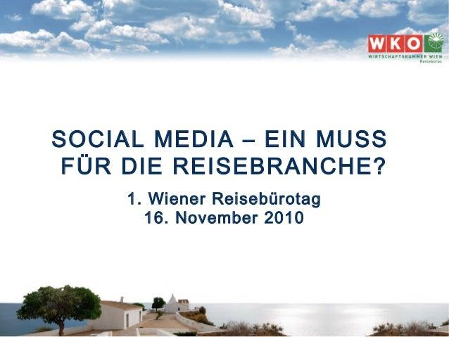 SOCIAL MEDIA | GÜNTER EXEL | 1. WIENER REISEBÜROTAG | 16|11|2010 1 SOCIAL MEDIA – EIN MUSS FÜR DIE REISEBRANCHE? 1. Wiener...