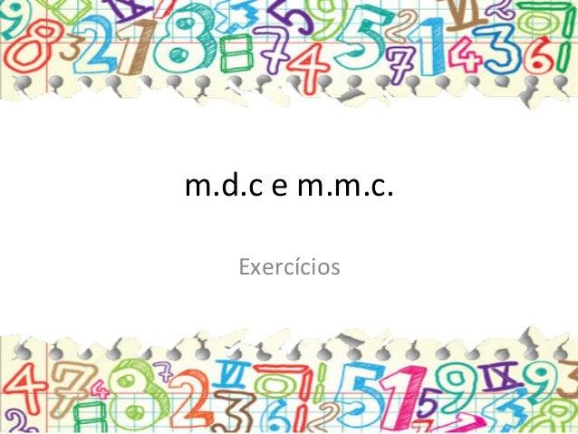 m.d.c  e  m.m.c.   Exercícios