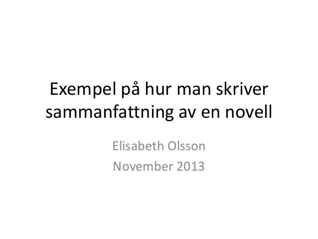Exempel på hur man skriver sammanfattning av en novell Elisabeth Olsson November 2013