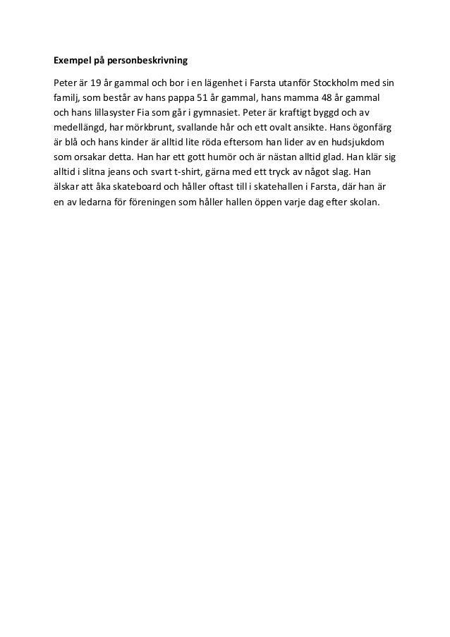 Exempel på personbeskrivning Peter är 19 år gammal och bor i en lägenhet i Farsta utanför Stockholm med sin familj, som be...