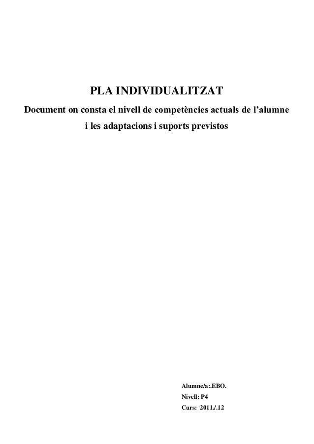 PLA INDIVIDUALITZATDocument on consta el nivell de competències actuals de l'alumnei les adaptacions i suports previstosAl...